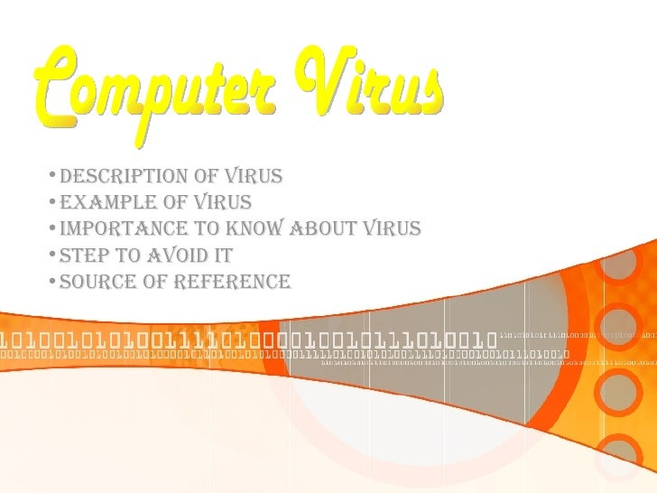 <ul><li>DESCRIPTION OF VIRUS </li></ul><ul><li>EXAMPLE OF VIRUS </li></ul><ul><li>IMPORTANCE TO KNOW ABOUT VIRUS </li></ul...