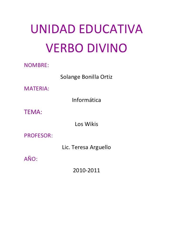 UNIDAD EDUCATIVA VERBO DIVINO <br />NOMBRE:<br />Solange Bonilla Ortiz<br />MATERIA:  <br />Informática<br />TEMA:<br />Lo...
