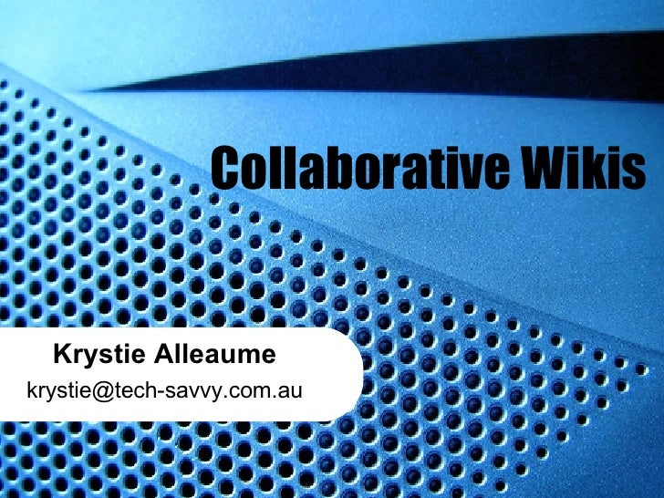 Collaborative Wikis Krystie Alleaume [email_address]