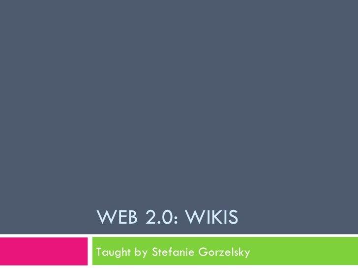 WEB 2.0: WIKIS Taught by Stefanie Gorzelsky