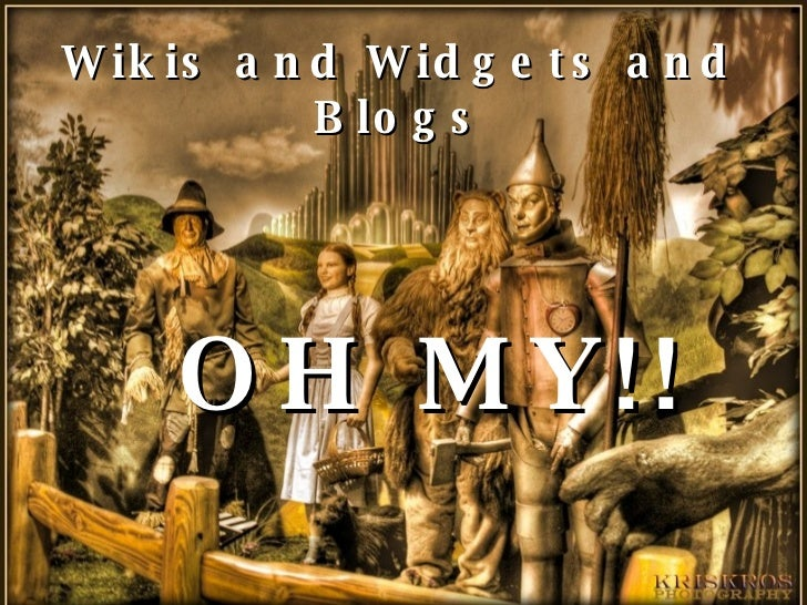 Wikis and Widgets and Blogs OH MY!!