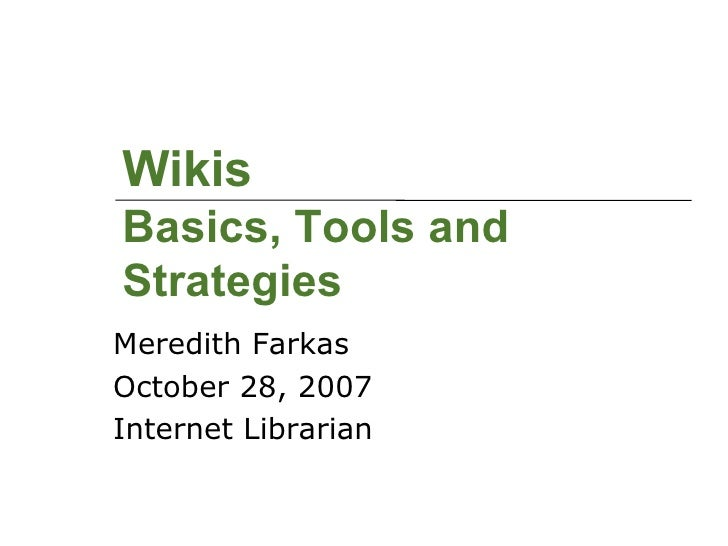 Wikis: Basics Tools And Strategies - IL2007