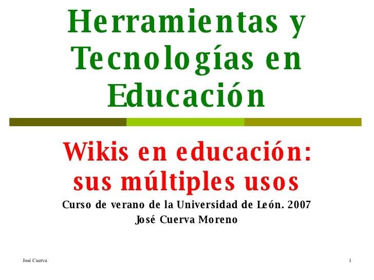 Web 2.0. Herramientas y Tecnologías en Educación Wikis en educación: sus múltiples usos Curso de verano de la Universidad ...
