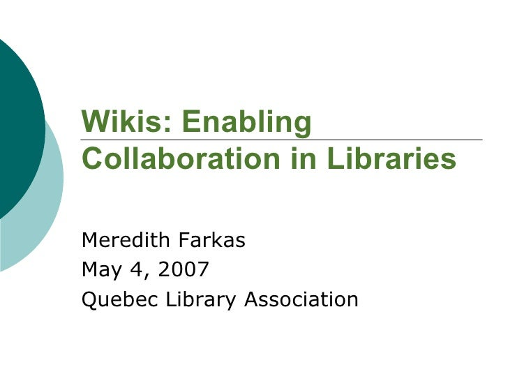 Wikis: Enabling Collaboration in Libraries