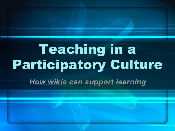 Teaching in a Participatory Culture How wikis can support learning