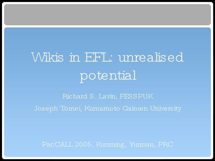 Wikis in EFL: unrealised potential <ul><li>Richard S. Lavin, FESSPUK </li></ul><ul><li>Joseph Tomei, Kumamoto Gakuen Unive...