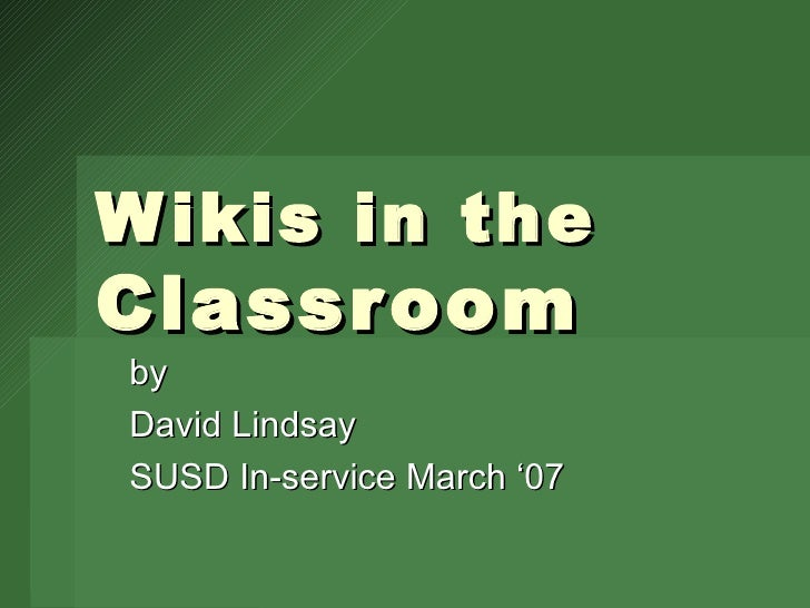 Wikis in the  Classroom by David Lindsay SUSD In-service March '07