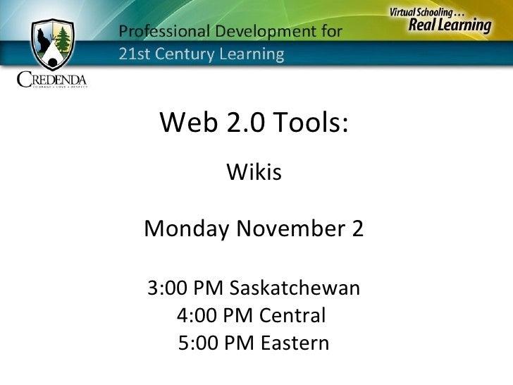Monday November 2 3:00 PM Saskatchewan 4:00 PM Central  5:00 PM Eastern Web 2.0 Tools: Wikis