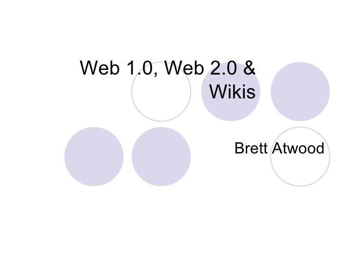 Web 1.0, Web 2.0 & Wikis Brett Atwood