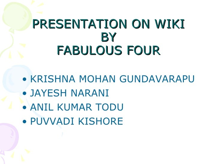 PRESENTATION ON WIKI BY FABULOUS FOUR <ul><li>KRISHNA MOHAN GUNDAVARAPU </li></ul><ul><li>JAYESH NARANI </li></ul><ul><li>...