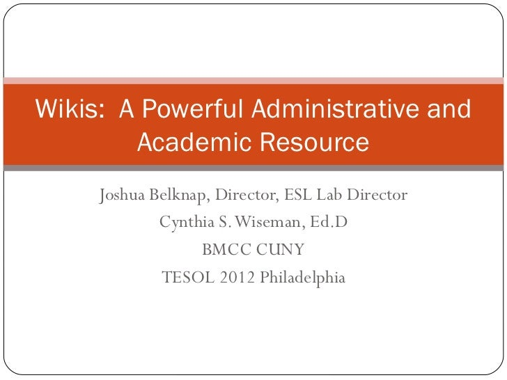 Wikis: A Powerful Administrative and        Academic Resource     Joshua Belknap, Director, ESL Lab Director             C...