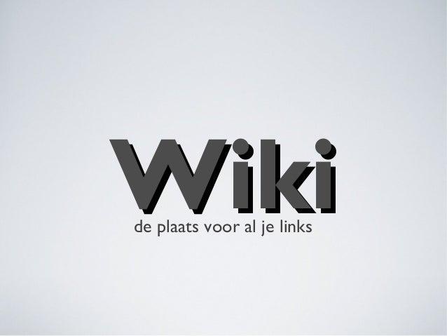 Wiki de plaats voor al je links