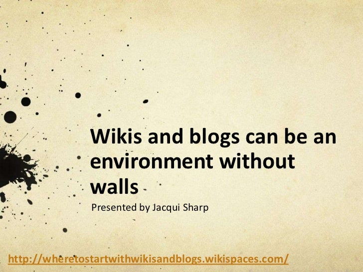 Wikis and blogs can be an               environment without               walls               Presented by Jacqui Sharphtt...