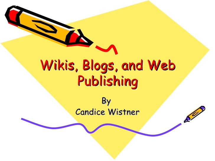 Wikis, Blogs, and Web Publishing By  Candice Wistner