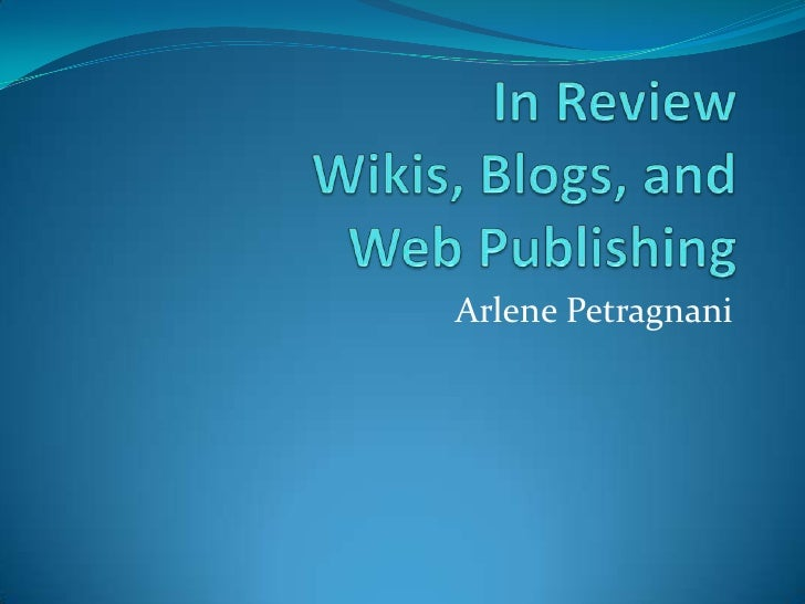 In ReviewWikis, Blogs, and Web Publishing<br />Arlene Petragnani<br />