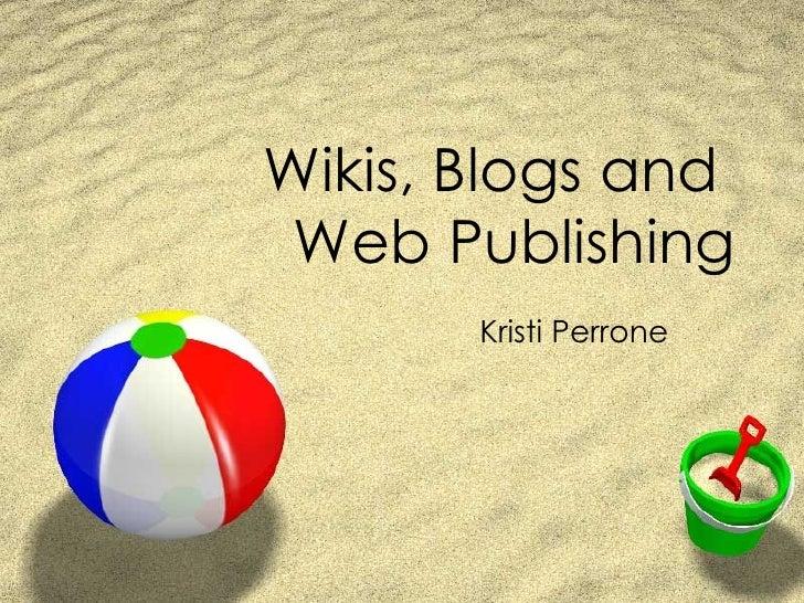 Wikis, Blogs and  Web Publishing Kristi Perrone
