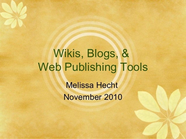 Wikis, Blogs, & Web Publishing Tools Melissa Hecht November 2010