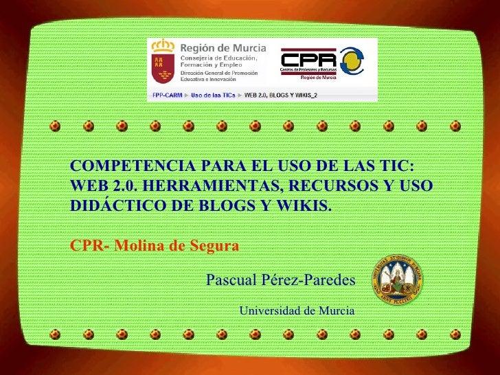 Universidad de Murcia   COMPETENCIA PARA EL USO DE LAS TIC: WEB 2.0. HERRAMIENTAS, RECURSOS Y USO DIDÁCTICO DE BLOGS Y WIK...