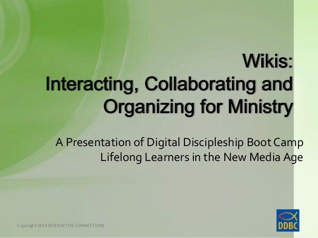 Copyright © Interactive Connections, 2014 Copyright 2014 INTERACTIVE CONNECTIONS A Presentation of Digital Discipleship Bo...