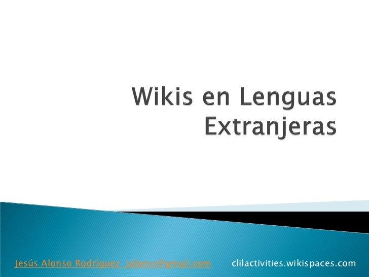 Jesús Alonso Rodríguez jalonsr@gmail.com   clilactivities.wikispaces.com