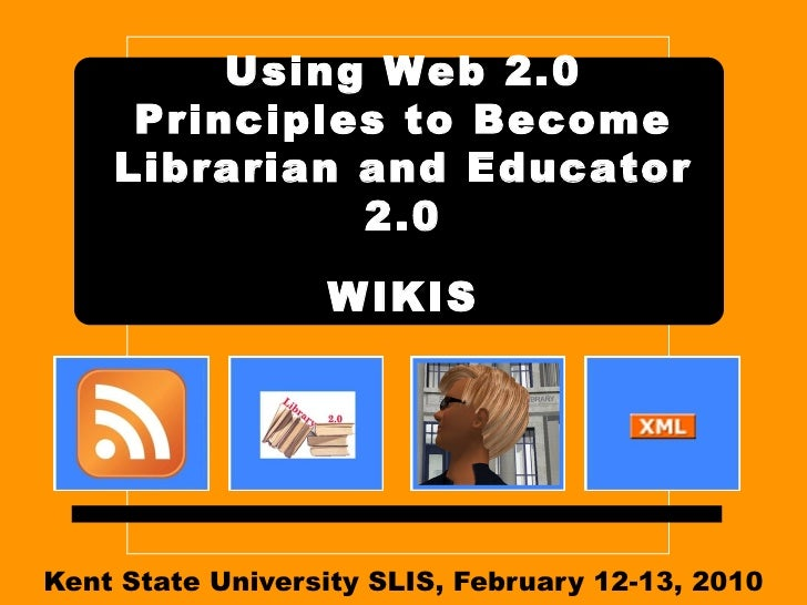 Kent State University SLIS, February 12-13, 2010 Using Web 2.0 Principles to Become Librarian and Educator 2.0   WIKIS