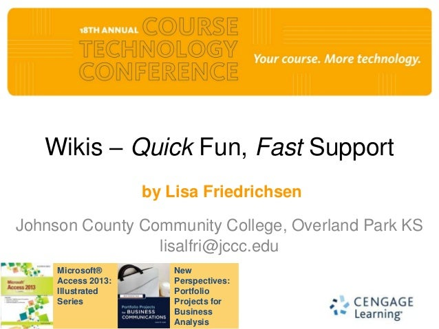 Wikis – Quick Fun, Fast Support                    by Lisa FriedrichsenJohnson County Community College, Overland Park KS ...