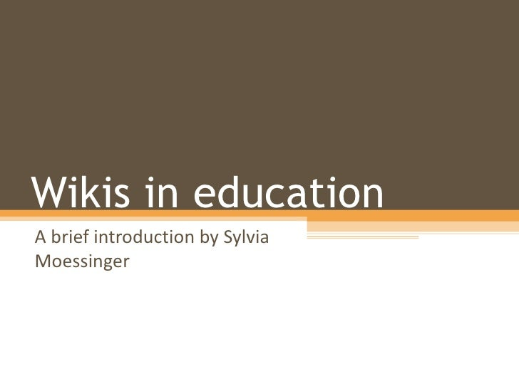 Wikis in education A brief introduction by Sylvia Moessinger