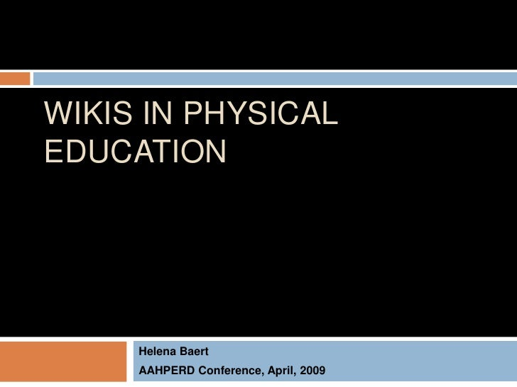 WIKIS IN PHYSICAL EDUCATION          Helena Baert      AAHPERD Conference, April, 2009