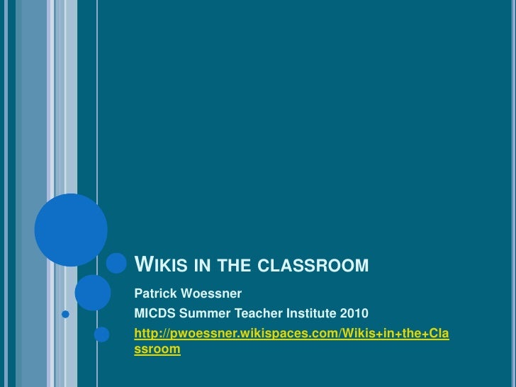Wikis in the classroom<br />Patrick Woessner<br />MICDS Summer Teacher Institute 2010<br />http://pwoessner.wikispaces.com...