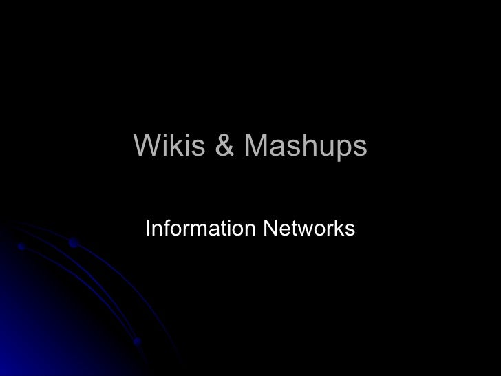 Wikis & Mashups  Information Networks