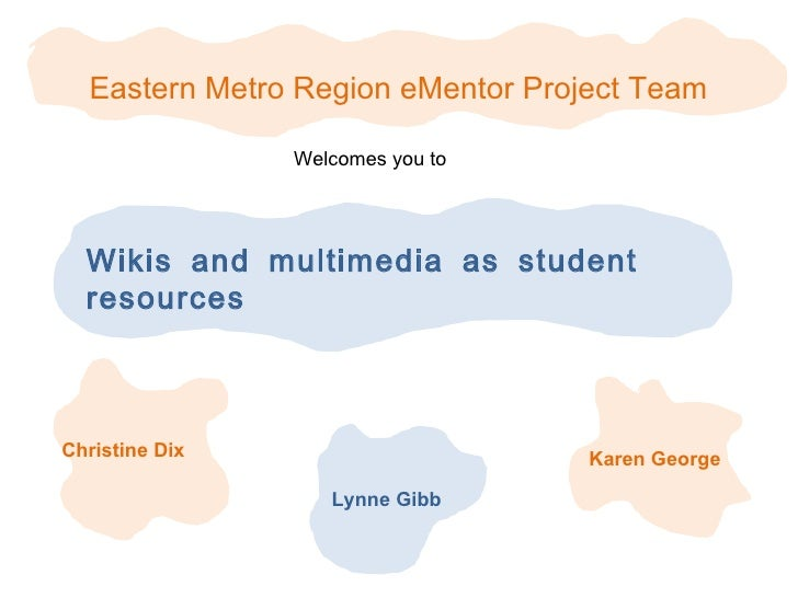 Eastern Metro Region eMentor Project Team                Welcomes you to  Wikis and multimedia as student  resourcesChrist...