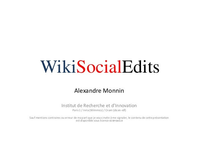WikiSocialEdits                                   Alexandre Monnin                         Institut de Recherche et d'Inno...