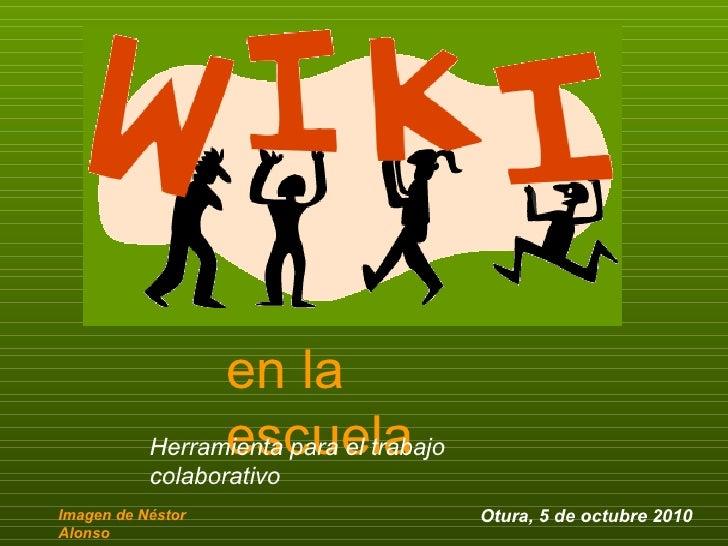 en la escuela Herramienta para el trabajo colaborativo Imagen de Néstor Alonso Otura, 5 de octubre 2010
