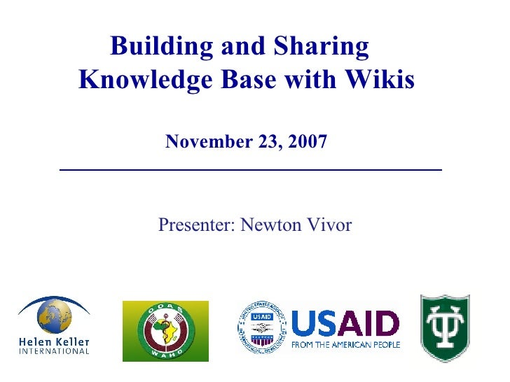 Building and Sharing  Knowledge Base with Wikis November 23, 2007 Presenter: Newton Vivor