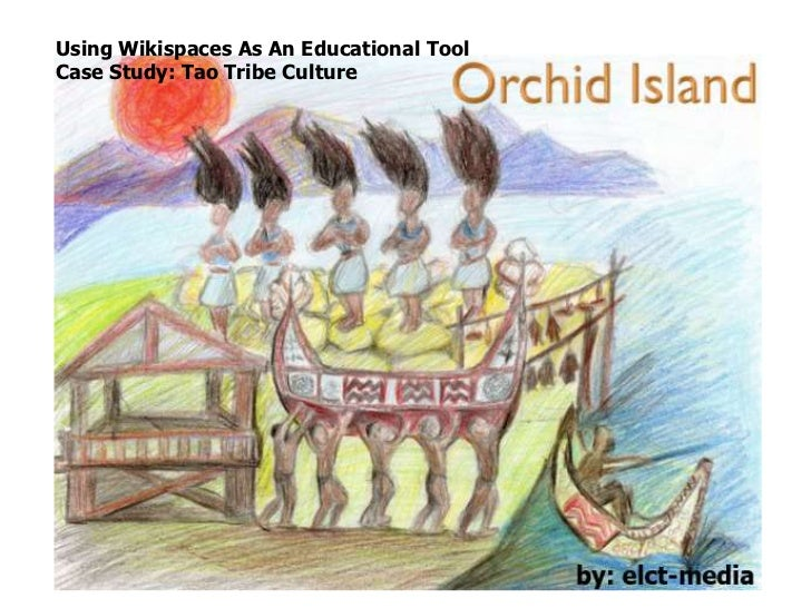 Using Wikispaces As An Educational ToolCase Study: Tao Tribe Culture