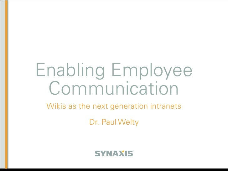 Enabling Employee  Communication  Wikis as the next generation intranets               Dr. Paul Welty                     ...