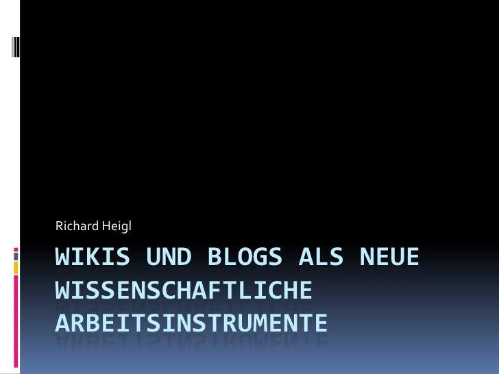 Wikis und Blogs als neue wissenschaftliche Arbeitsinstrumente<br />Richard Heigl<br />