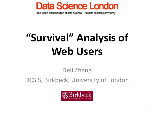 """Survival"" Analysis of     Web Users             Dell ZhangDCSIS, Birkbeck, University of London                          ..."