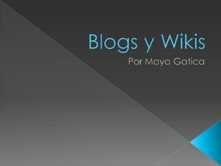 Blogs y Wikis<br />Por Maya Gatica<br />