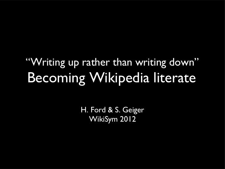 """""""Writing up rather than writing down""""Becoming Wikipedia literate         """"W   r           H. Ford & S. Geiger             ..."""