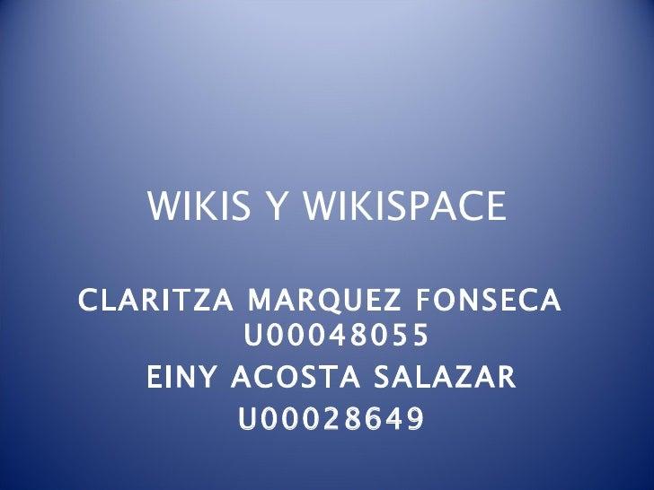 WIKIS Y WIKISPACE CLARITZA MARQUEZ FONSECA  U00048055 EINY ACOSTA SALAZAR U00028649