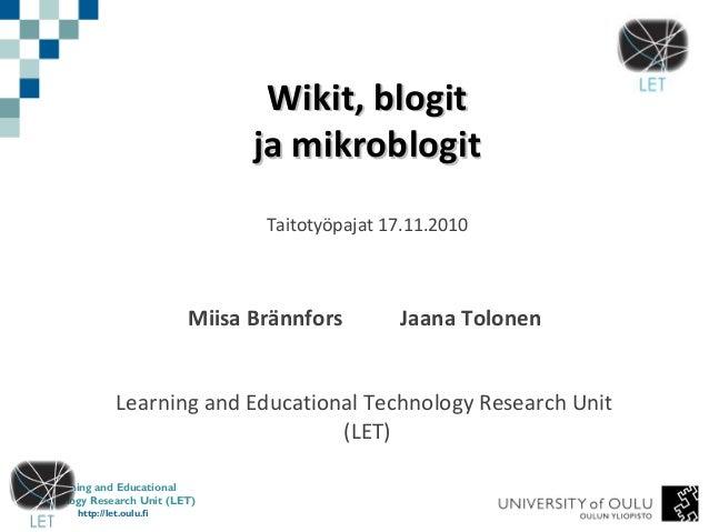 Learning and Educational Technology Research Unit (LET) http://let.oulu.fi Wikit, blogitWikit, blogit ja mikroblogitja mik...