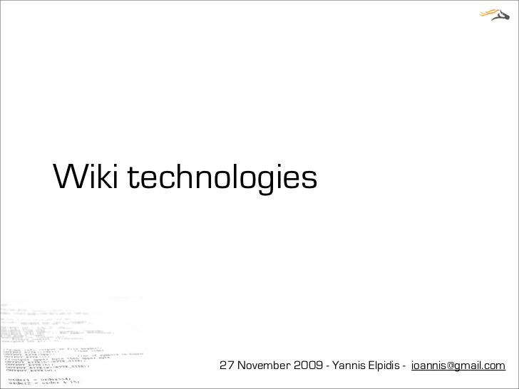 Wiki technologies          27 November 2009 - Yannis Elpidis - ioannis@gmail.com