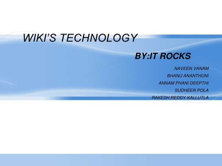 WIKI'S TECHNOLOGY                 BY:IT ROCKS                             NAVEEN VANAM                          BHANU ANAN...