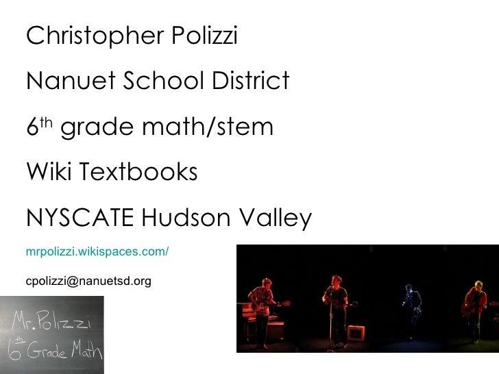 Christopher Polizzi Nanuet School District 6 th  grade math/stem Wiki Textbooks NYSCATE Hudson Valley mrpolizzi.wikispaces...