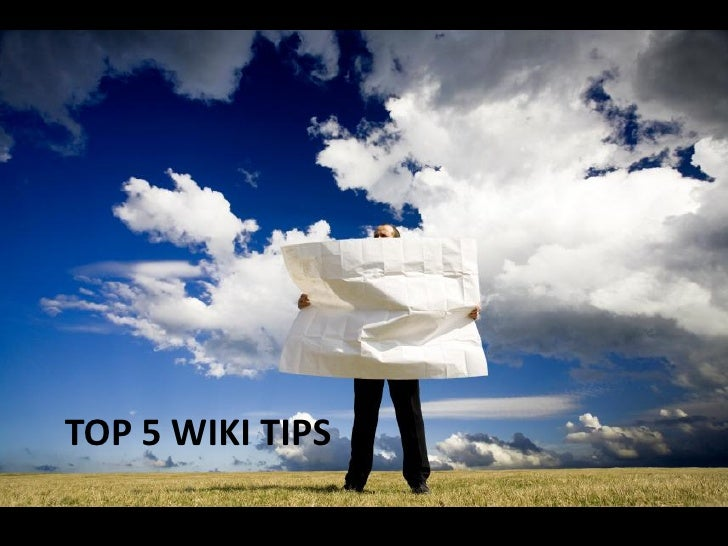 TOP 5 WIKI TIPS