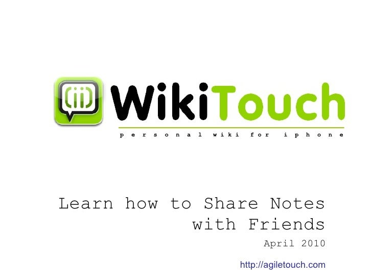 Learn how to Share Notes with Friends April 2010 p  e  r  s  o  n  a  l  w i k i  f o r  i  p  h  o  n  e http://agiletouc...