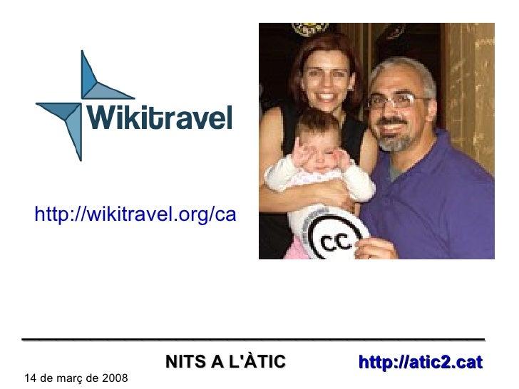 http://wikitravel.org/ca NITS A L'ÀTIC  http://atic2.cat 14 de març de 2008 ___________________________