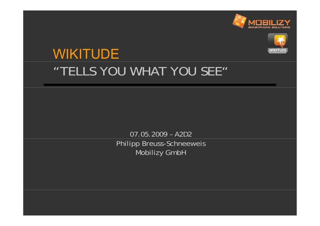 """WIKITUDE """"TELLS YOU WHAT YOU SEE""""                07.05.2009 – A2D2         Philipp Breuss-Schneeweis               Mobiliz..."""