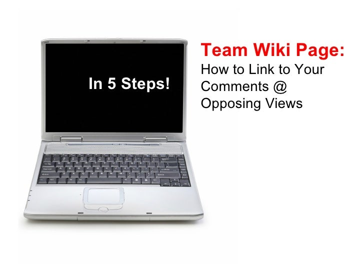 In 5 Steps! Team Wiki Page:   How to Link to Your Comments @ Opposing Views